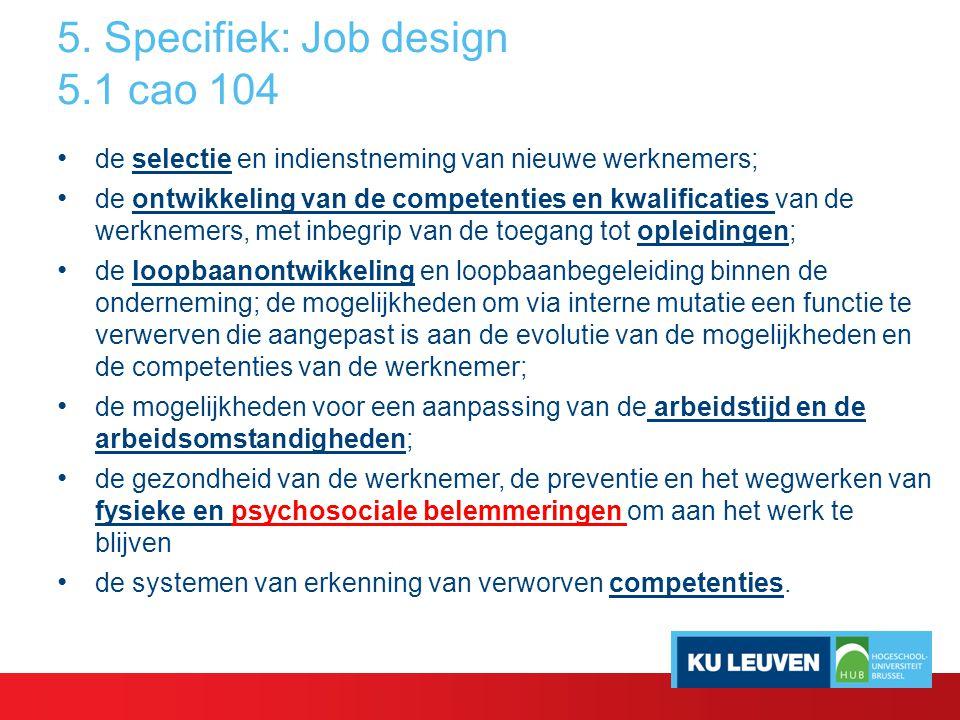 5. Specifiek: Job design 5.1 cao 104 de selectie en indienstneming van nieuwe werknemers; de ontwikkeling van de competenties en kwalificaties van de