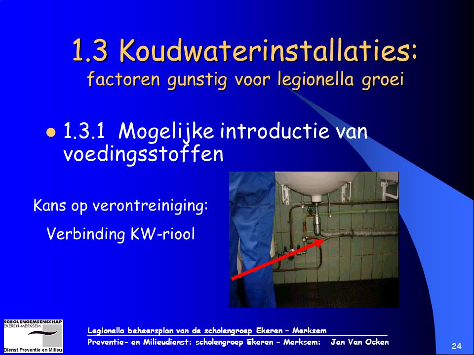 Legionella beheersplan van de scholengroep Ekeren – Merksem Preventie- en Milieudienst: scholengroep Ekeren – Merksem: Jan Van Ocken 24 1.3 Koudwateri