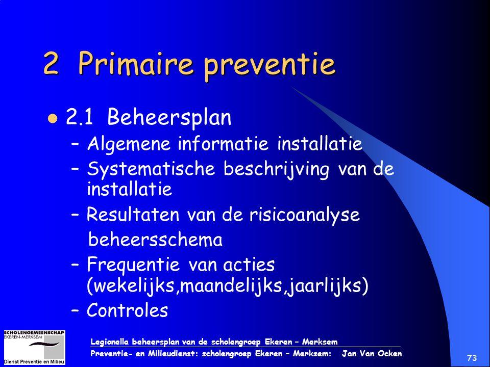 Legionella beheersplan van de scholengroep Ekeren – Merksem Preventie- en Milieudienst: scholengroep Ekeren – Merksem: Jan Van Ocken 73 2 Primaire pre