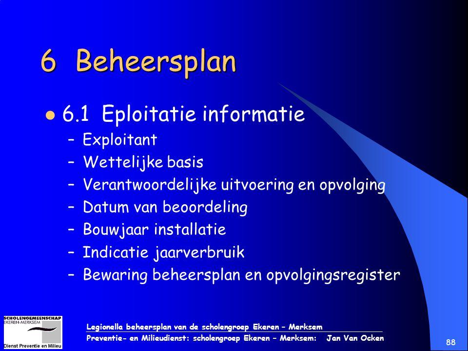 Legionella beheersplan van de scholengroep Ekeren – Merksem Preventie- en Milieudienst: scholengroep Ekeren – Merksem: Jan Van Ocken 88 6 Beheersplan