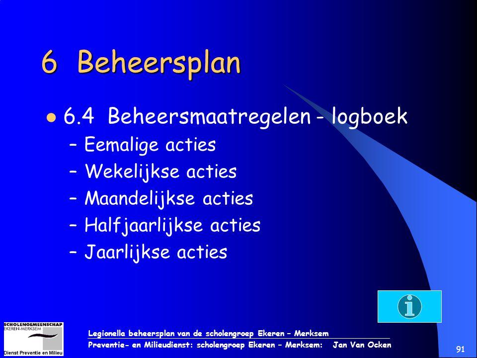 Legionella beheersplan van de scholengroep Ekeren – Merksem Preventie- en Milieudienst: scholengroep Ekeren – Merksem: Jan Van Ocken 91 6 Beheersplan