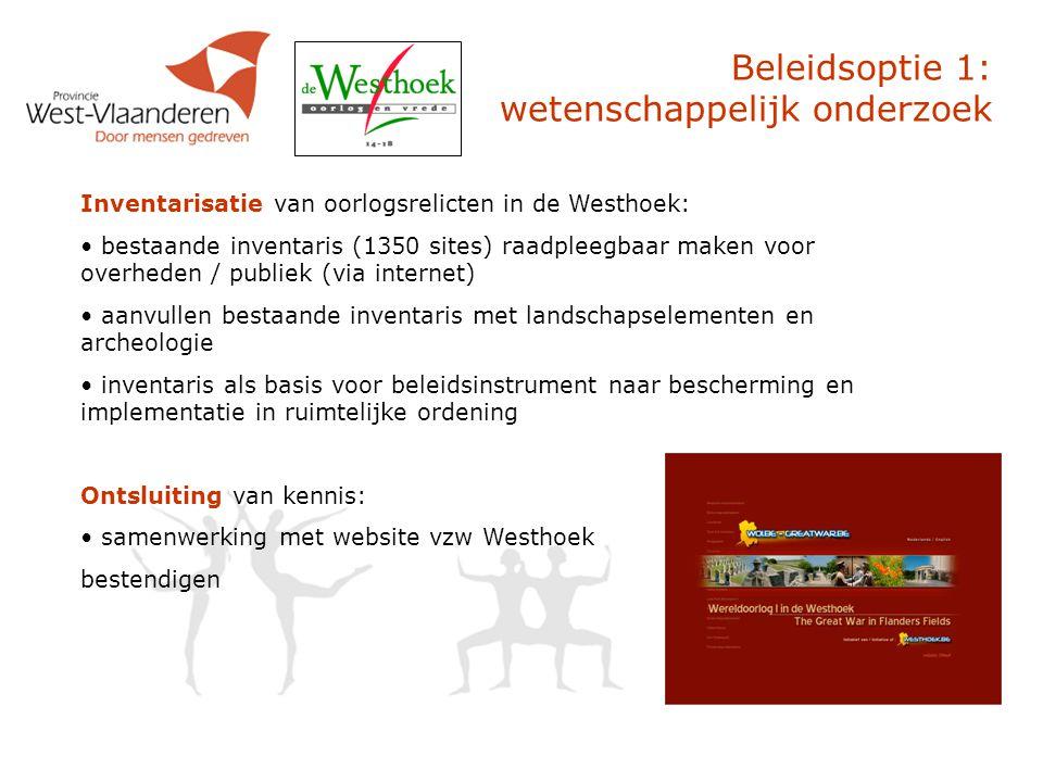 Beleidsoptie 1: wetenschappelijk onderzoek Inventarisatie van oorlogsrelicten in de Westhoek: bestaande inventaris (1350 sites) raadpleegbaar maken vo