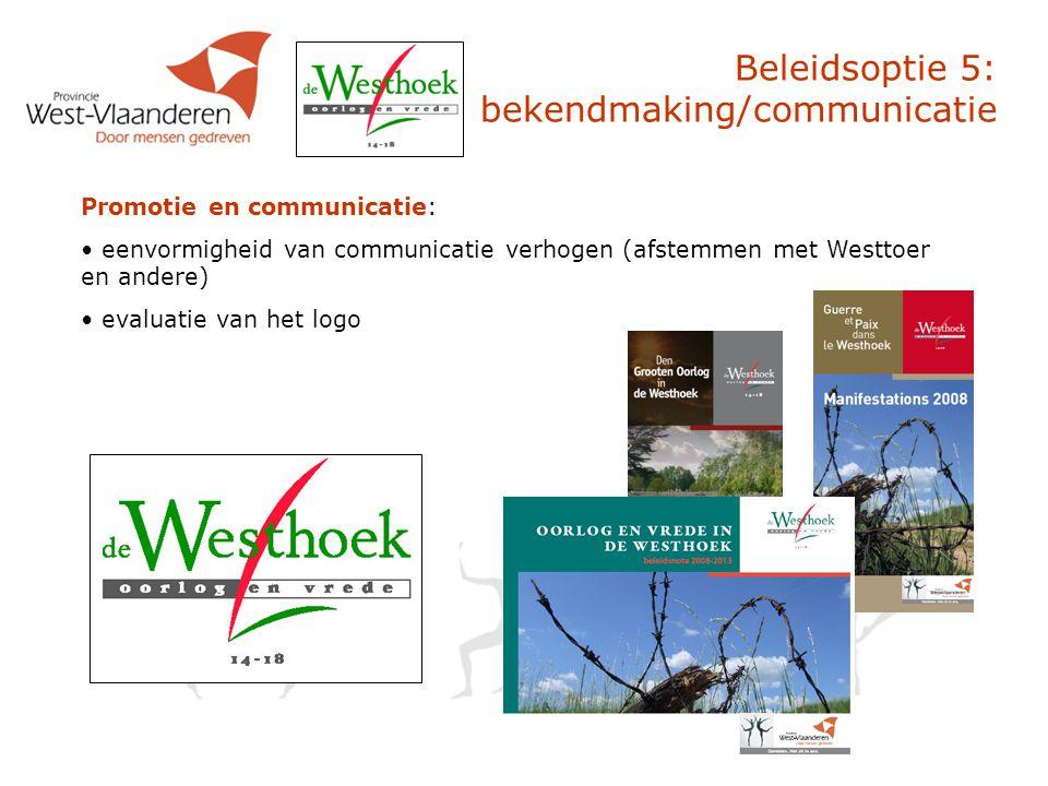 Beleidsoptie 5: bekendmaking/communicatie Promotie en communicatie: eenvormigheid van communicatie verhogen (afstemmen met Westtoer en andere) evaluatie van het logo