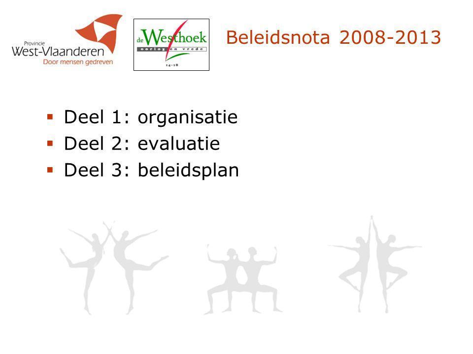 Beleidsnota 2008-2013  Deel 1: organisatie  Deel 2: evaluatie  Deel 3: beleidsplan