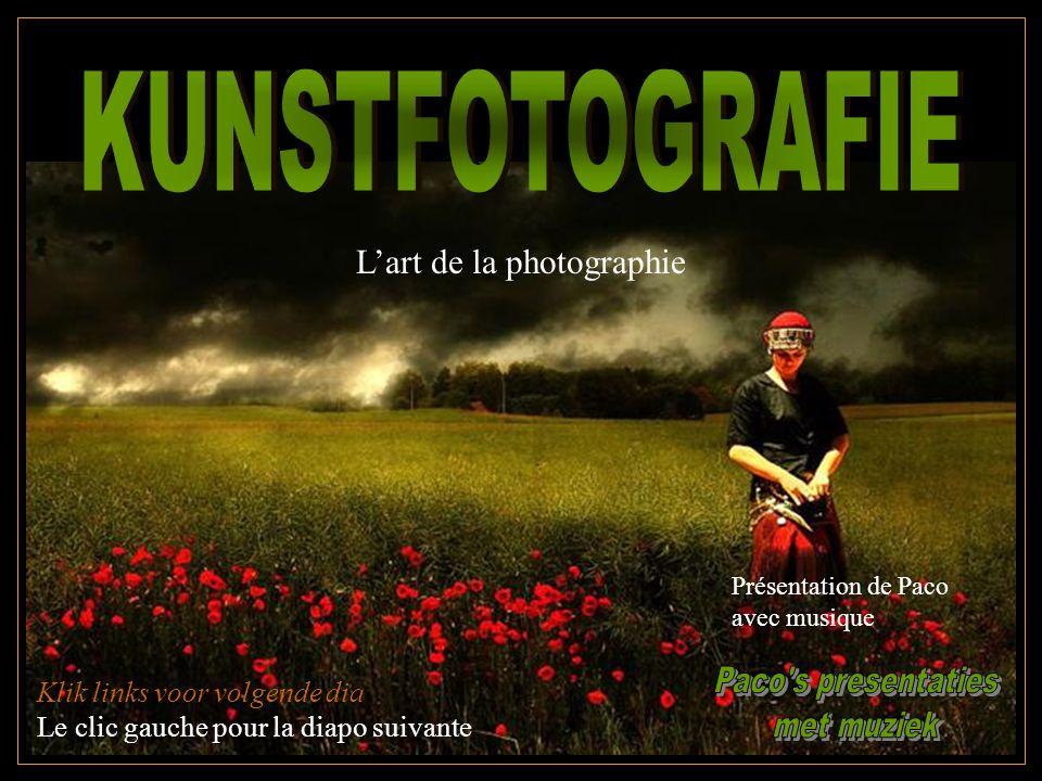 Klik links voor volgende dia Le clic gauche pour la diapo suivante L'art de la photographie Présentation de Paco avec musique