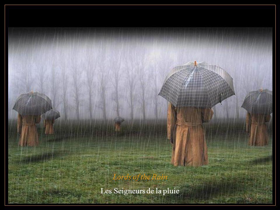 Lords of the Rain Les Seigneurs de la pluie