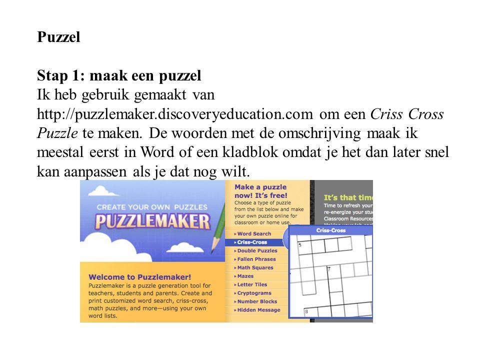 Puzzel Stap 1: maak een puzzel Ik heb gebruik gemaakt van http://puzzlemaker.discoveryeducation.com om een Criss Cross Puzzle te maken. De woorden met