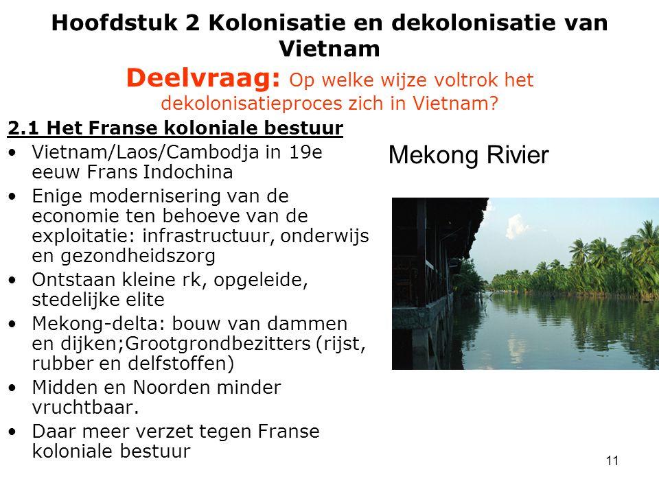 11 Hoofdstuk 2 Kolonisatie en dekolonisatie van Vietnam Deelvraag: Op welke wijze voltrok het dekolonisatieproces zich in Vietnam? 2.1 Het Franse kolo