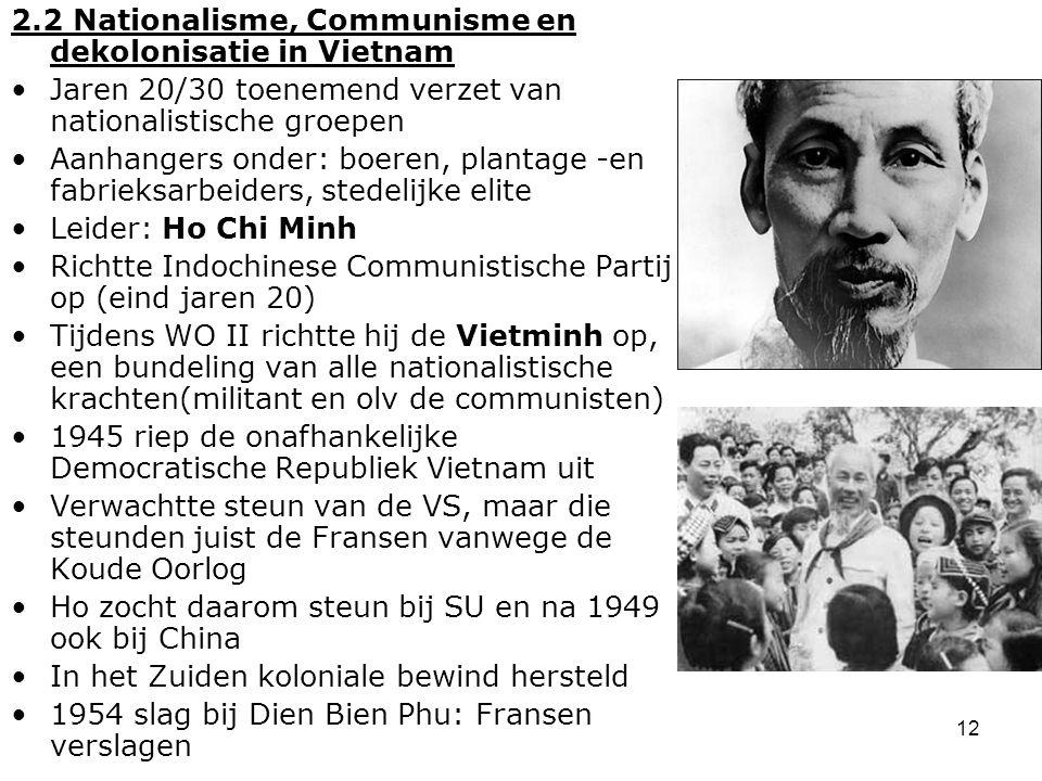 12 2.2 Nationalisme, Communisme en dekolonisatie in Vietnam Jaren 20/30 toenemend verzet van nationalistische groepen Aanhangers onder: boeren, planta