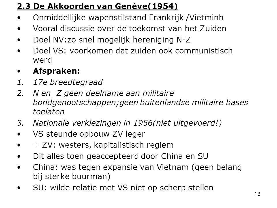 13 2.3 De Akkoorden van Genève(1954) Onmiddellijke wapenstilstand Frankrijk /Vietminh Vooral discussie over de toekomst van het Zuiden Doel NV:zo snel