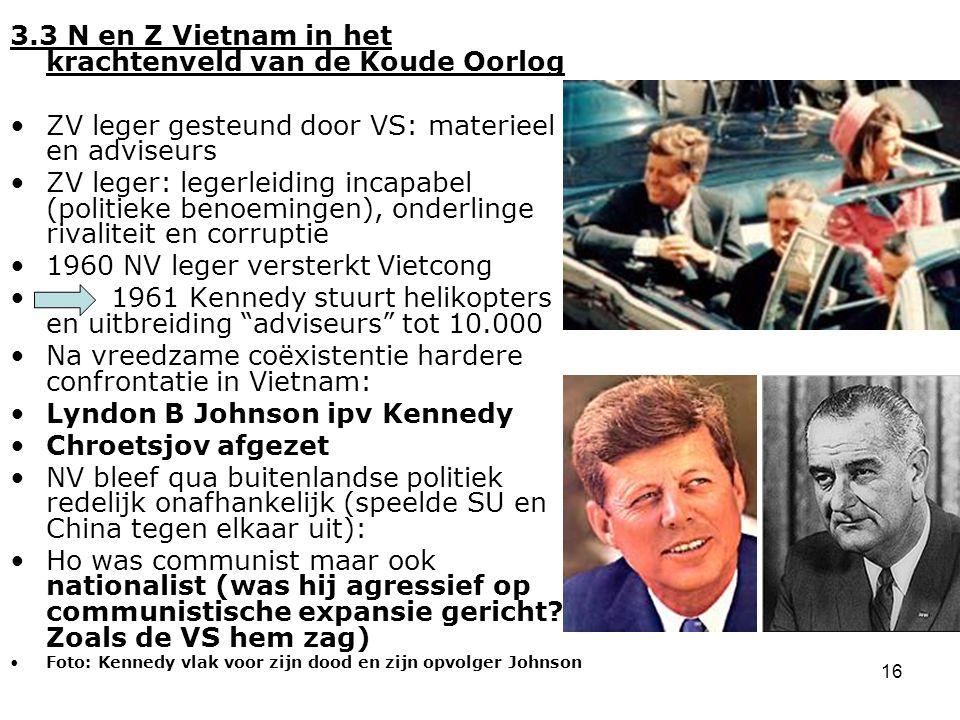 16 3.3 N en Z Vietnam in het krachtenveld van de Koude Oorlog ZV leger gesteund door VS: materieel en adviseurs ZV leger: legerleiding incapabel (poli
