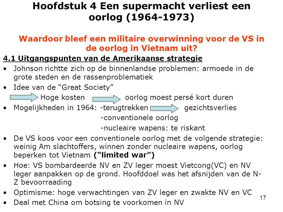 17 Hoofdstuk 4 Een supermacht verliest een oorlog (1964-1973) Waardoor bleef een militaire overwinning voor de VS in de oorlog in Vietnam uit? 4.1 Uit