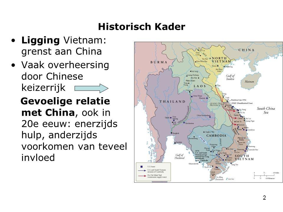 2 Historisch Kader Ligging Vietnam: grenst aan China Vaak overheersing door Chinese keizerrijk Gevoelige relatie met China, ook in 20e eeuw: enerzijds