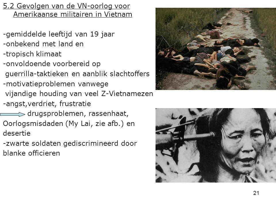 21 5.2 Gevolgen van de VN-oorlog voor Amerikaanse militairen in Vietnam -gemiddelde leeftijd van 19 jaar -onbekend met land en -tropisch klimaat -onvo