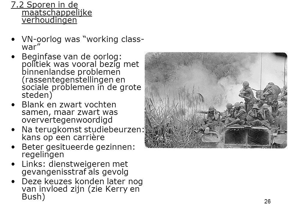 """26 7.2 Sporen in de maatschappelijke verhoudingen VN-oorlog was """"working class- war"""" Beginfase van de oorlog: politiek was vooral bezig met binnenland"""