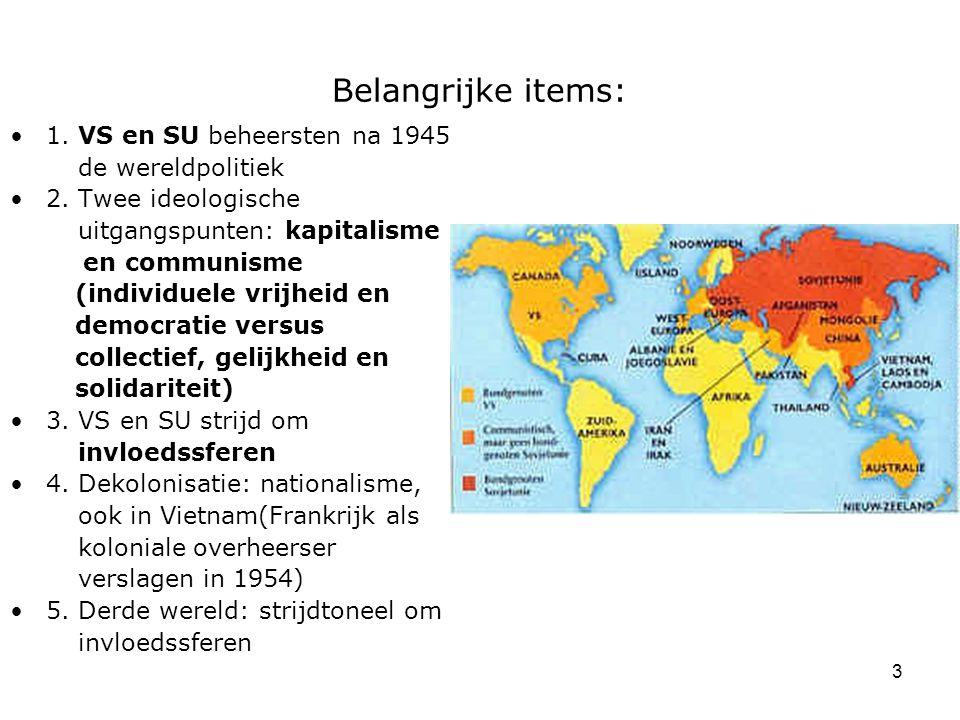 3 Belangrijke items: 1. VS en SU beheersten na 1945 de wereldpolitiek 2. Twee ideologische uitgangspunten: kapitalisme en communisme (individuele vrij
