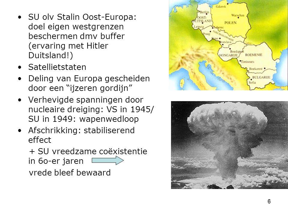 6 SU olv Stalin Oost-Europa: doel eigen westgrenzen beschermen dmv buffer (ervaring met Hitler Duitsland!) Satellietstaten Deling van Europa gescheide