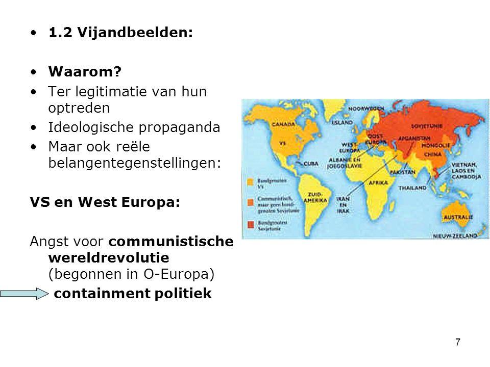 7 1.2 Vijandbeelden: Waarom? Ter legitimatie van hun optreden Ideologische propaganda Maar ook reële belangentegenstellingen: VS en West Europa: Angst