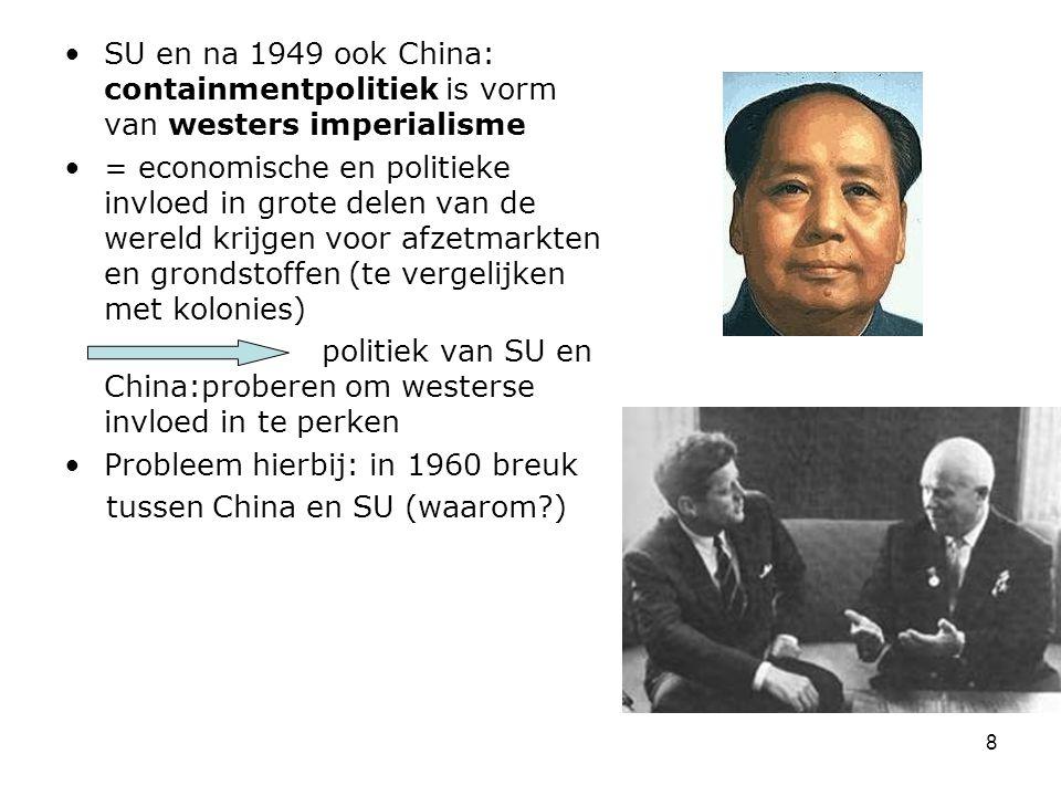 8 SU en na 1949 ook China: containmentpolitiek is vorm van westers imperialisme = economische en politieke invloed in grote delen van de wereld krijge