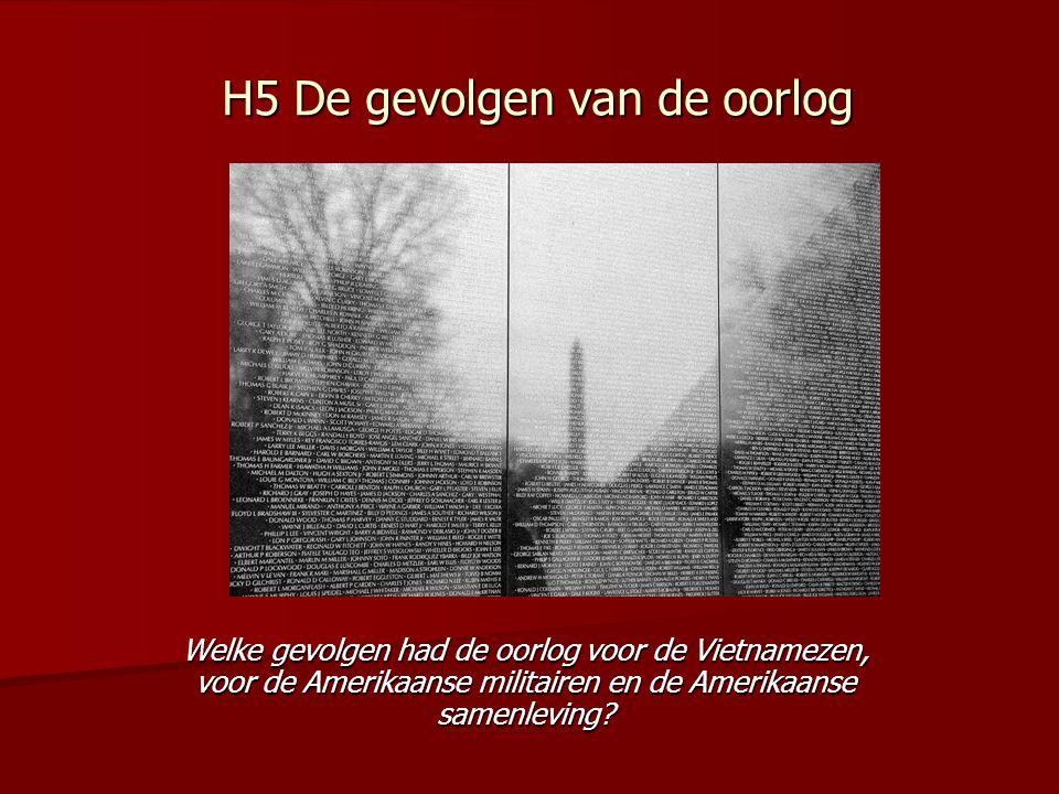 H5 De gevolgen van de oorlog Welke gevolgen had de oorlog voor de Vietnamezen, voor de Amerikaanse militairen en de Amerikaanse samenleving?