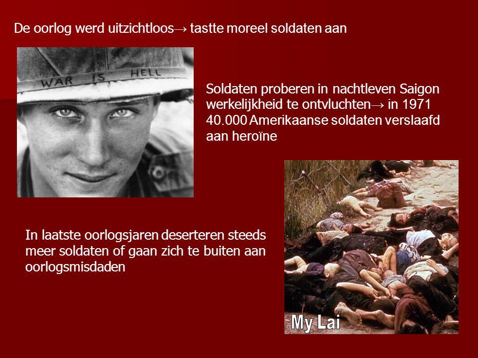 De oorlog werd uitzichtloos → tastte moreel soldaten aan Soldaten proberen in nachtleven Saigon werkelijkheid te ontvluchten → in 1971 40.000 Amerikaanse soldaten verslaafd aan heroïne In laatste oorlogsjaren deserteren steeds meer soldaten of gaan zich te buiten aan oorlogsmisdaden