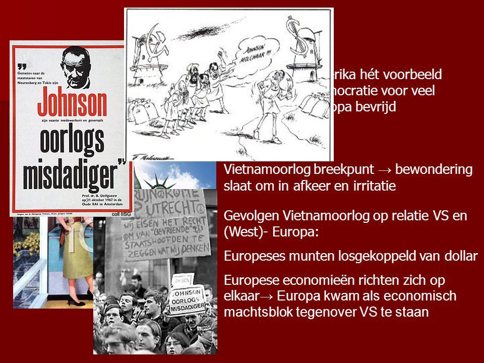 5.3 Een nationaal trauma Rond 1960 was Amerika hét voorbeeld van welvaart en democratie voor veel landen; hadden Europa bevrijd Vietnamoorlog breekpunt → bewondering slaat om in afkeer en irritatie Gevolgen Vietnamoorlog op relatie VS en (West)- Europa: Europeses munten losgekoppeld van dollar Europese economieën richten zich op elkaar → Europa kwam als economisch machtsblok tegenover VS te staan