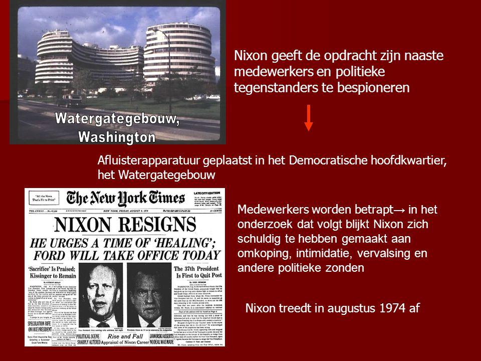 Nixon geeft de opdracht zijn naaste medewerkers en politieke tegenstanders te bespioneren Afluisterapparatuur geplaatst in het Democratische hoofdkwartier, het Watergategebouw Medewerkers worden betrapt → in het onderzoek dat volgt blijkt Nixon zich schuldig te hebben gemaakt aan omkoping, intimidatie, vervalsing en andere politieke zonden Nixon treedt in augustus 1974 af