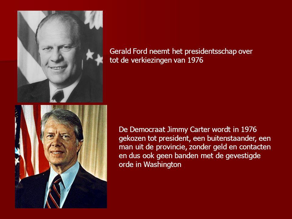 Gerald Ford neemt het presidentsschap over tot de verkiezingen van 1976 De Democraat Jimmy Carter wordt in 1976 gekozen tot president, een buitenstaander, een man uit de provincie, zonder geld en contacten en dus ook geen banden met de gevestigde orde in Washington