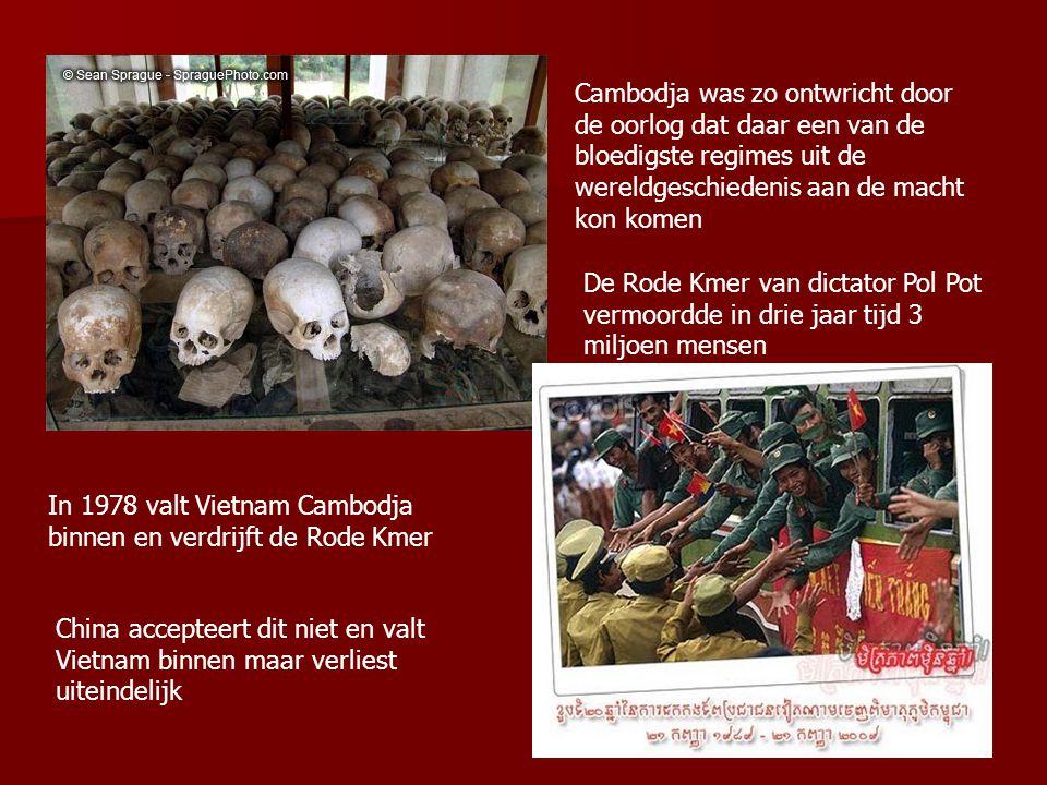 Cambodja was zo ontwricht door de oorlog dat daar een van de bloedigste regimes uit de wereldgeschiedenis aan de macht kon komen De Rode Kmer van dictator Pol Pot vermoordde in drie jaar tijd 3 miljoen mensen In 1978 valt Vietnam Cambodja binnen en verdrijft de Rode Kmer China accepteert dit niet en valt Vietnam binnen maar verliest uiteindelijk