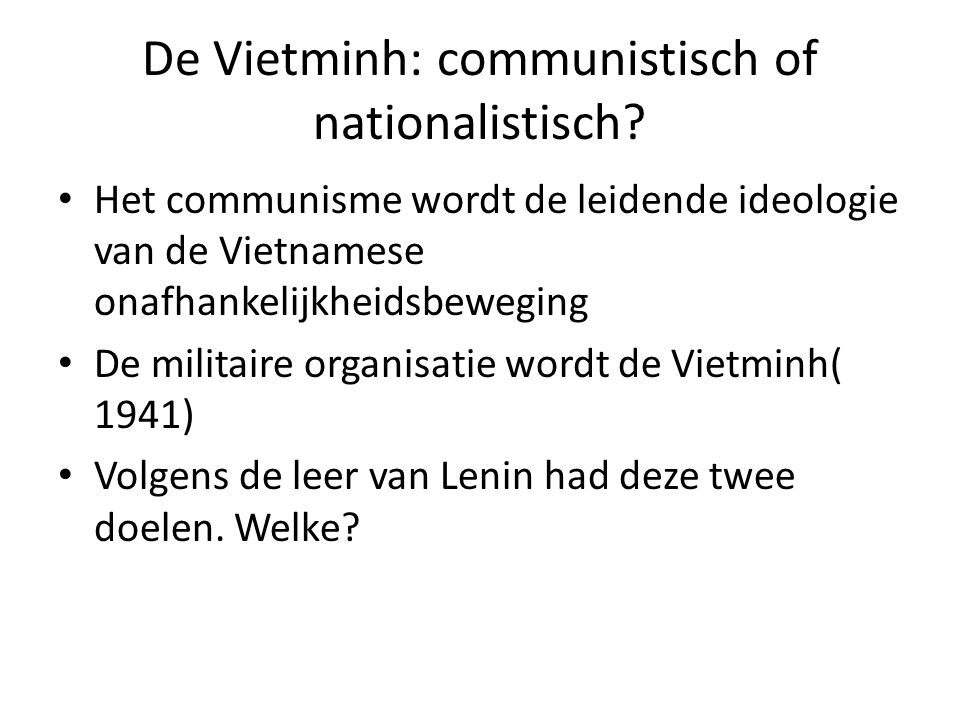 De Vietminh: communistisch of nationalistisch.