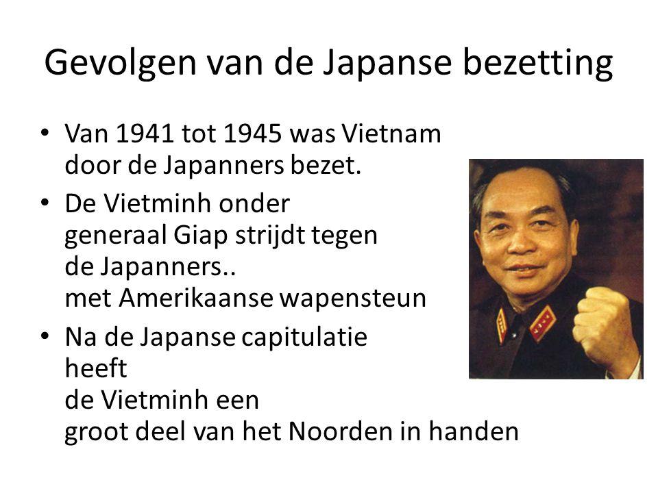 Gevolgen van de Japanse bezetting Van 1941 tot 1945 was Vietnam door de Japanners bezet. De Vietminh onder generaal Giap strijdt tegen de Japanners..