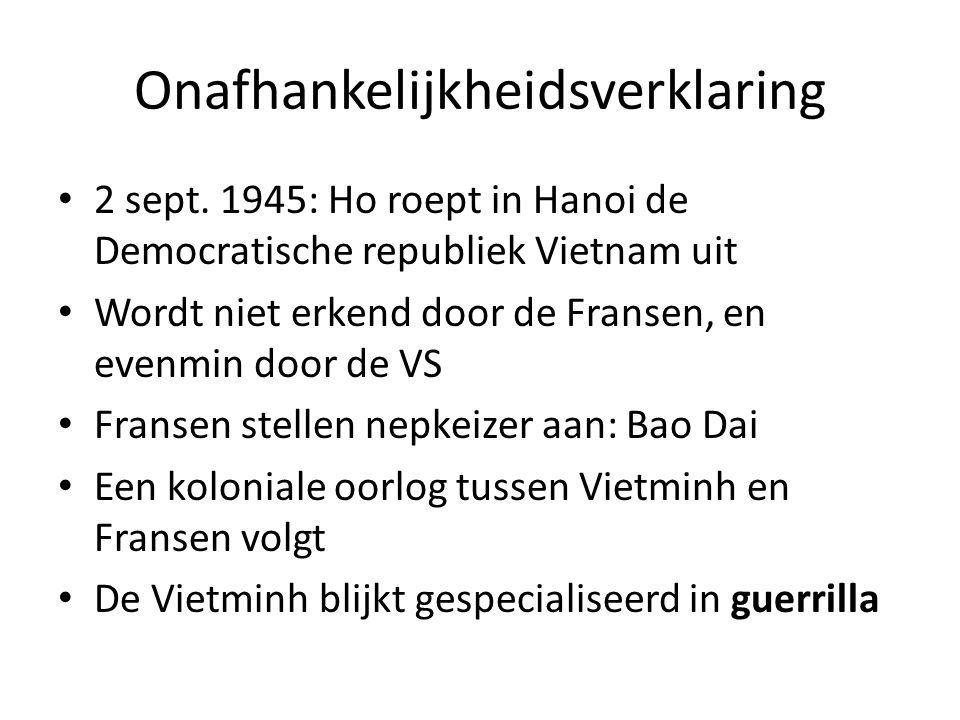Onafhankelijkheidsverklaring 2 sept. 1945: Ho roept in Hanoi de Democratische republiek Vietnam uit Wordt niet erkend door de Fransen, en evenmin door