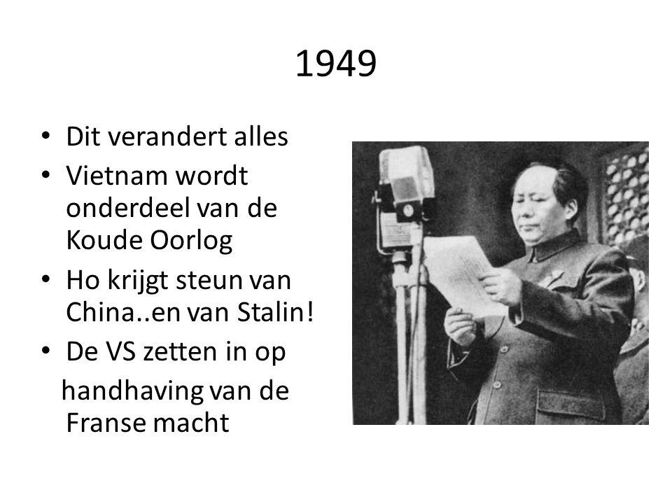1949 Dit verandert alles Vietnam wordt onderdeel van de Koude Oorlog Ho krijgt steun van China..en van Stalin! De VS zetten in op handhaving van de Fr