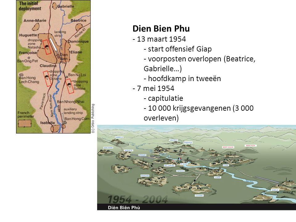 Dien Bien Phu - 13 maart 1954 - start offensief Giap - voorposten overlopen (Beatrice, Gabrielle…) - hoofdkamp in tweeën - 7 mei 1954 - capitulatie -