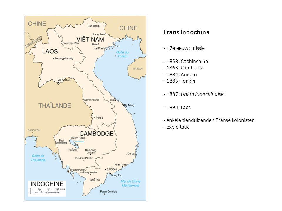 Frans Indochina - 17e eeuw: missie - 1858: Cochinchine - 1863: Cambodja - 1884: Annam - 1885: Tonkin - 1887: Union Indochinoise - 1893: Laos - enkele