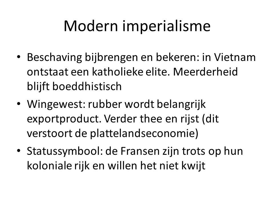 Modern imperialisme Beschaving bijbrengen en bekeren: in Vietnam ontstaat een katholieke elite. Meerderheid blijft boeddhistisch Wingewest: rubber wor