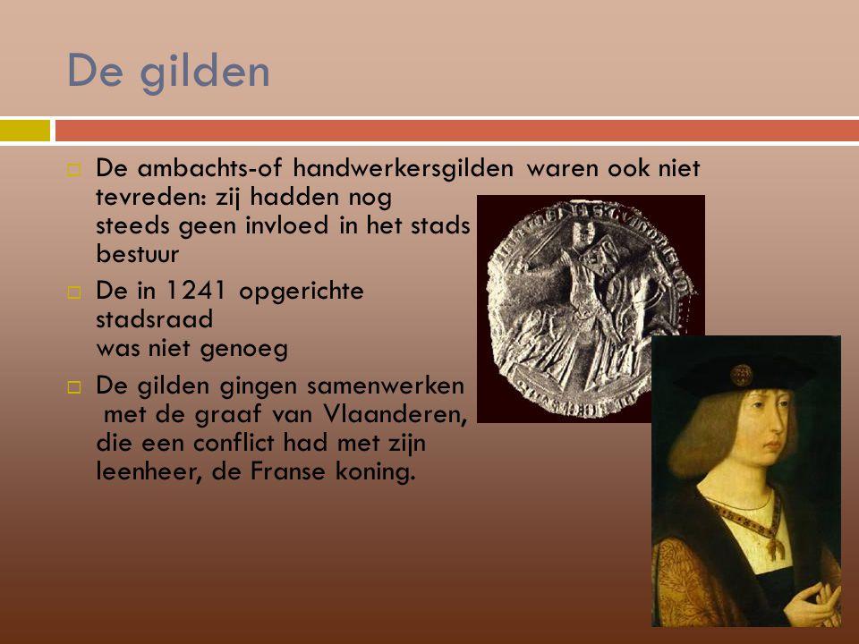 De gilden  De ambachts-of handwerkersgilden waren ook niet tevreden: zij hadden nog steeds geen invloed in het stads bestuur  De in 1241 opgerichte