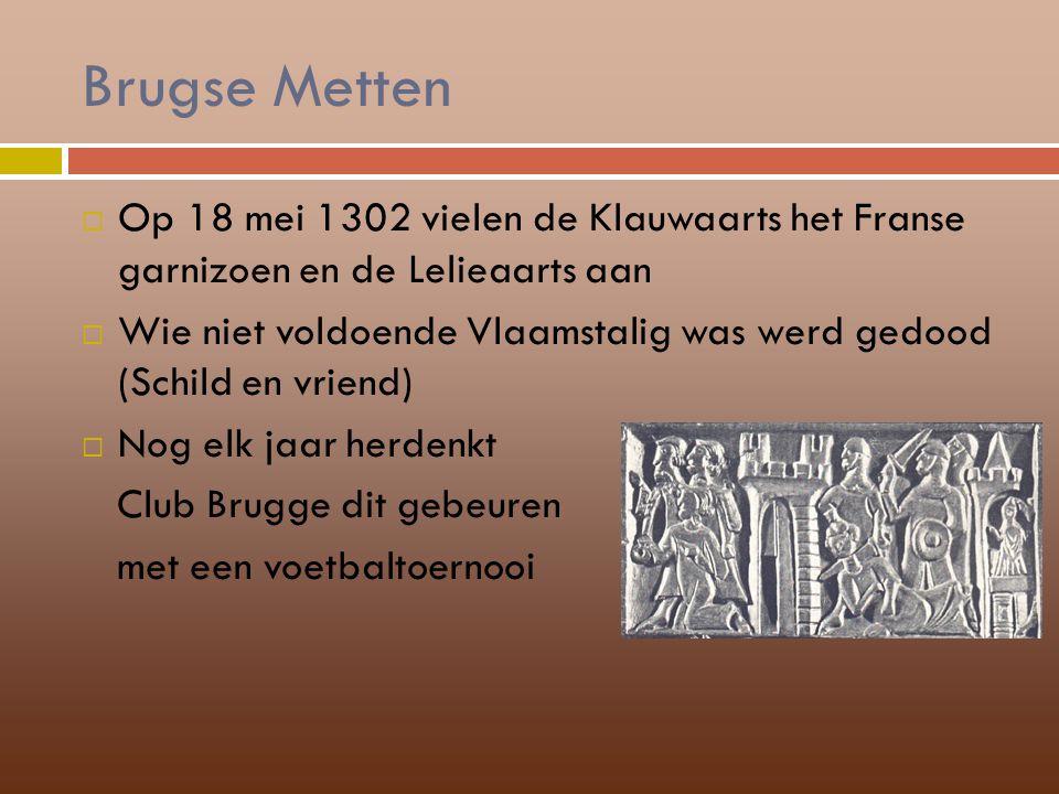 Brugse Metten  Op 18 mei 1302 vielen de Klauwaarts het Franse garnizoen en de Lelieaarts aan  Wie niet voldoende Vlaamstalig was werd gedood (Schild
