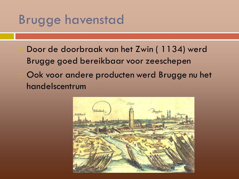 Brugge havenstad  Door de doorbraak van het Zwin ( 1134) werd Brugge goed bereikbaar voor zeeschepen  Ook voor andere producten werd Brugge nu het h