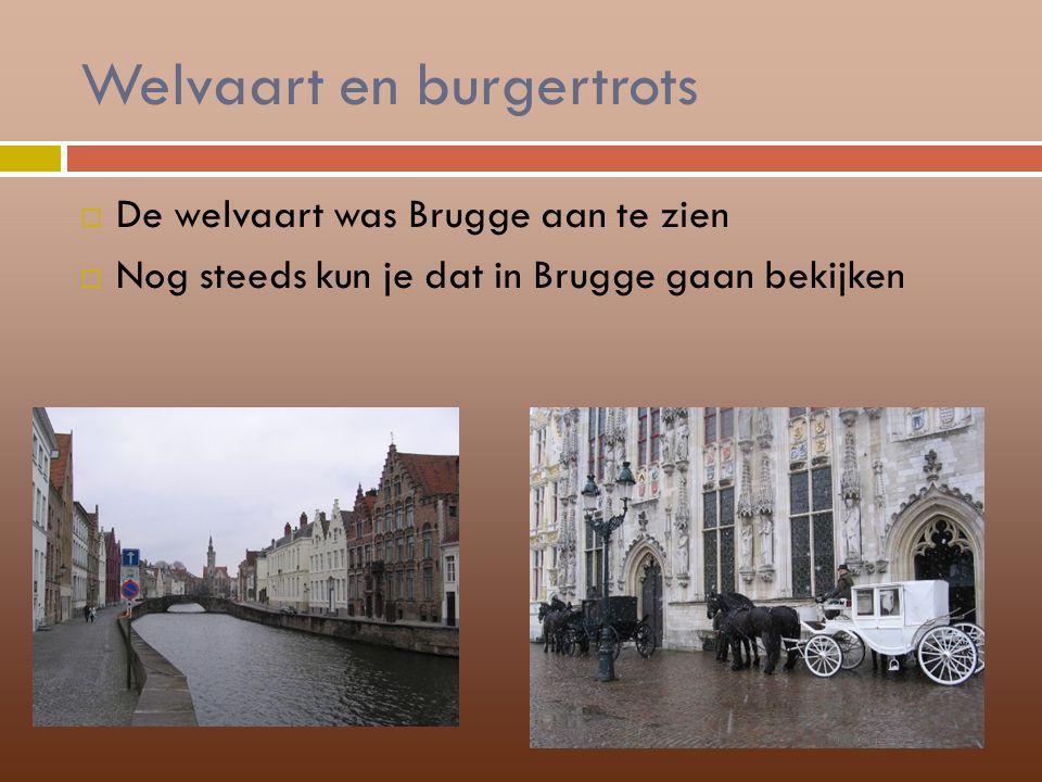 Welvaart en burgertrots  De welvaart was Brugge aan te zien  Nog steeds kun je dat in Brugge gaan bekijken