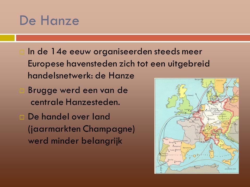 De Hanze  In de 14e eeuw organiseerden steeds meer Europese havensteden zich tot een uitgebreid handelsnetwerk: de Hanze  Brugge werd een van de cen