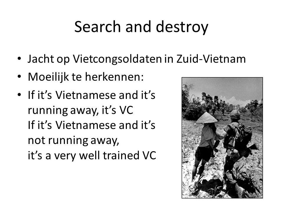 Search and destroy Jacht op Vietcongsoldaten in Zuid-Vietnam Moeilijk te herkennen: If it's Vietnamese and it's running away, it's VC If it's Vietname