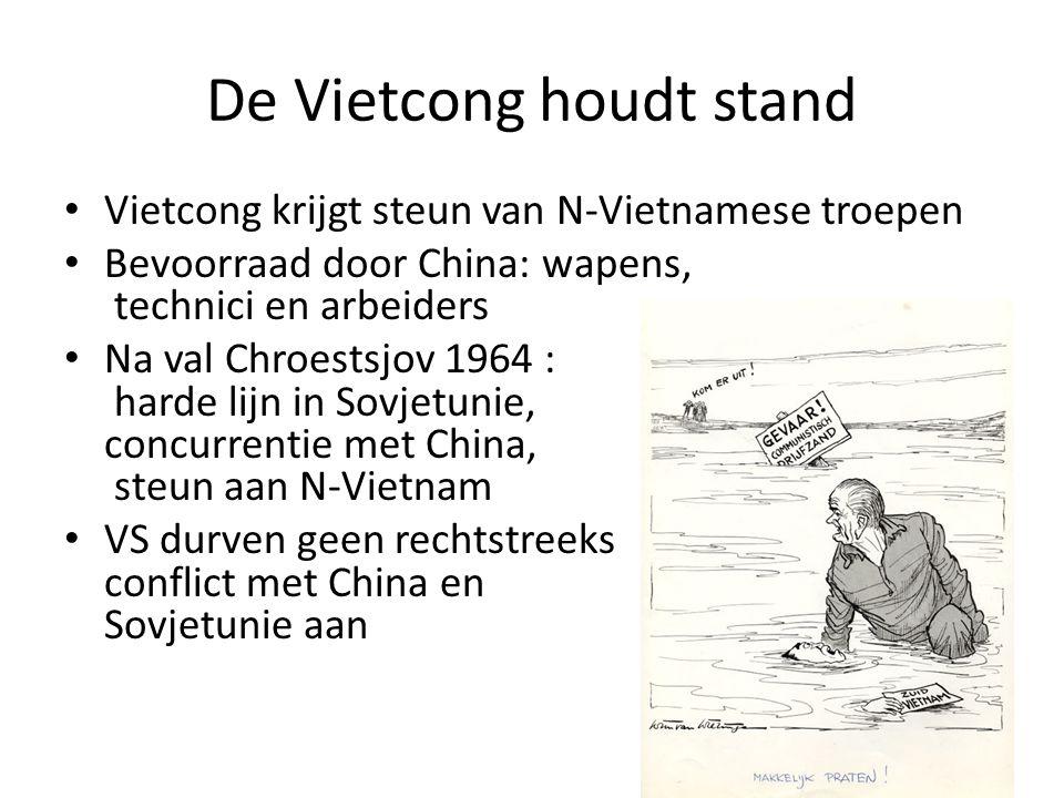 De Vietcong houdt stand Vietcong krijgt steun van N-Vietnamese troepen Bevoorraad door China: wapens, technici en arbeiders Na val Chroestsjov 1964 :