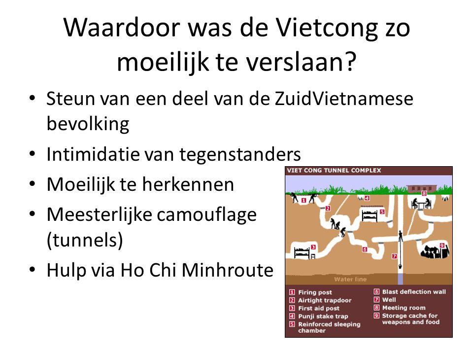 Waardoor was de Vietcong zo moeilijk te verslaan? Steun van een deel van de ZuidVietnamese bevolking Intimidatie van tegenstanders Moeilijk te herkenn