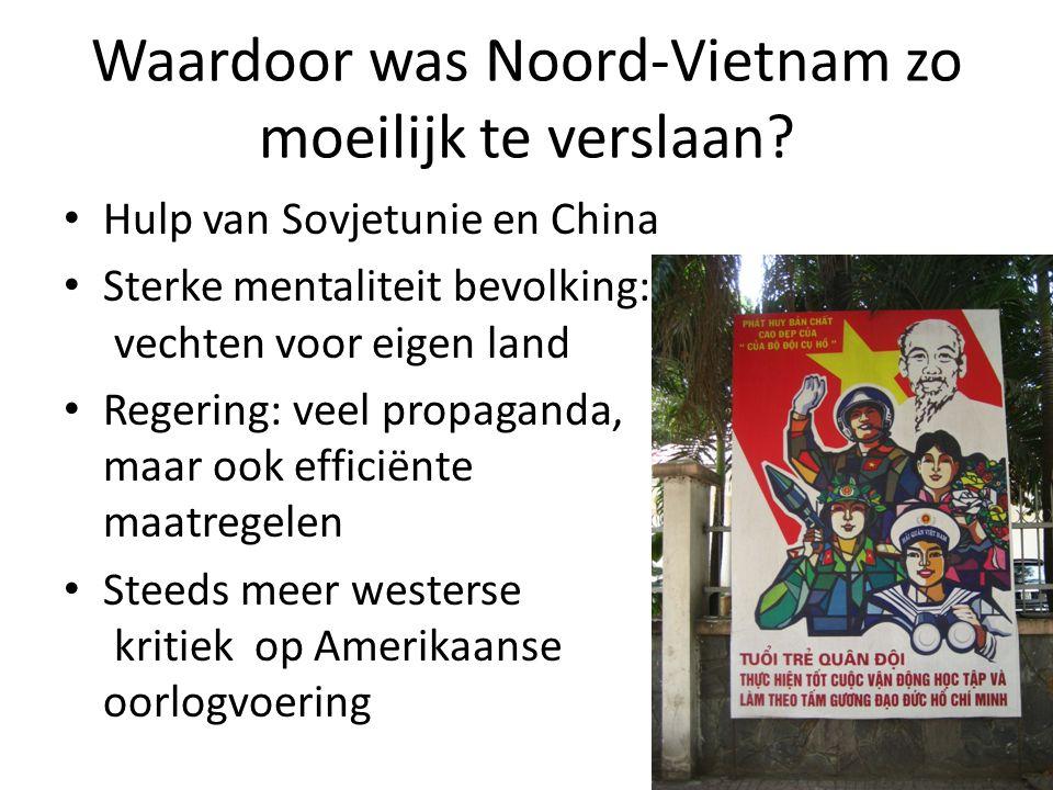 Waardoor was Noord-Vietnam zo moeilijk te verslaan? Hulp van Sovjetunie en China Sterke mentaliteit bevolking: vechten voor eigen land Regering: veel