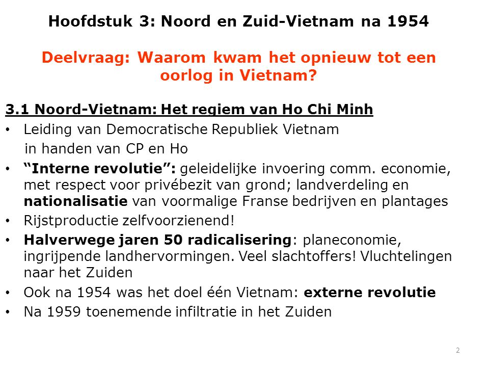 2 Hoofdstuk 3: Noord en Zuid-Vietnam na 1954 Deelvraag: Waarom kwam het opnieuw tot een oorlog in Vietnam? 3.1 Noord-Vietnam: Het regiem van Ho Chi Mi