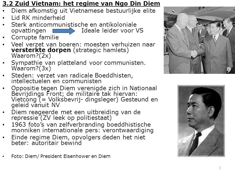 3 3.2 Zuid Vietnam: het regime van Ngo Din Diem Diem afkomstig uit Vietnamese bestuurlijke elite Lid RK minderheid Sterk anticommunistische en antikol