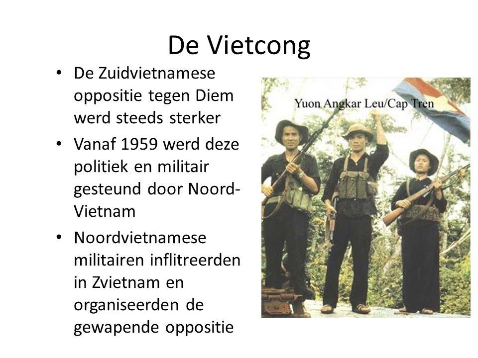 De Vietcong De Zuidvietnamese oppositie tegen Diem werd steeds sterker Vanaf 1959 werd deze politiek en militair gesteund door Noord- Vietnam Noordvie