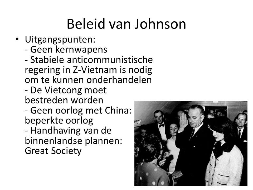 Beleid van Johnson Uitgangspunten: - Geen kernwapens - Stabiele anticommunistische regering in Z-Vietnam is nodig om te kunnen onderhandelen - De Viet