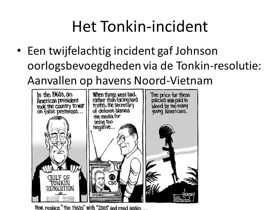 Het Tonkin-incident Een twijfelachtig incident gaf Johnson oorlogsbevoegdheden via de Tonkin-resolutie: Aanvallen op havens Noord-Vietnam